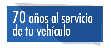 70 años al servicio de tu vehículo